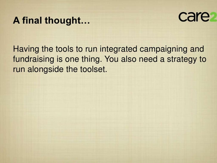 A final thought…Having the tools to run integrated campaigning andfundraising is one thing. You also need a strategy torun...