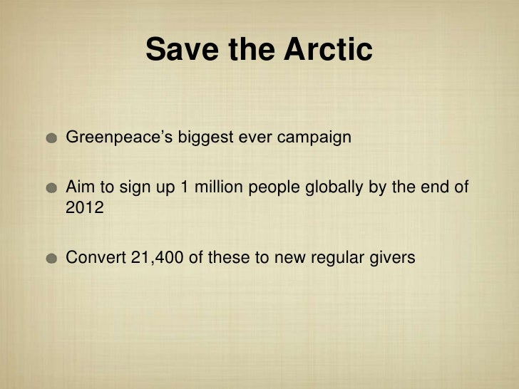 """Save the ArcticGreenpeace""""s biggest ever campaignAim to sign up 1 million people globally by the end of2012Convert 21,400 ..."""