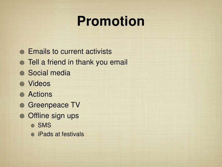 PromotionEmails to current activistsTell a friend in thank you emailSocial mediaVideosActionsGreenpeace TVOffline sign ups...