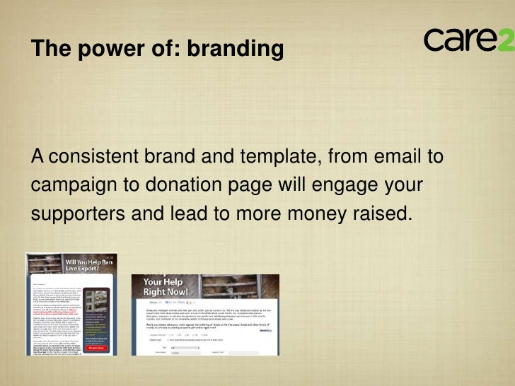 The power of: brandingA consistent brand and template, from email tocampaign to donation page will engage yoursupporters a...