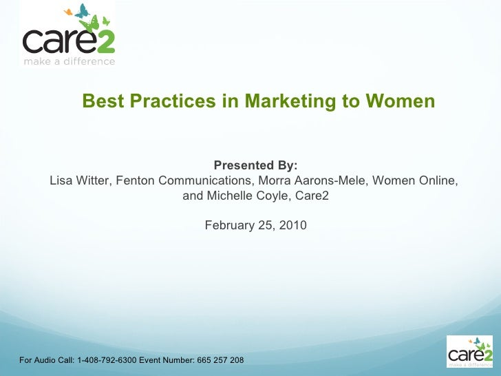 <ul><li>Best Practices in Marketing to Women </li></ul>For Audio Call: 1-408-792-6300 Event Number: 665 257 208 Presented ...