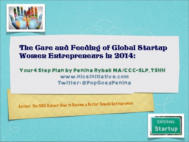 The Care and Feeding of Global Startup Women Entrepreneurs in 2014: Your4 Step Plan by Penina Rybak MA/CCC-SLP, TSHH www.n...