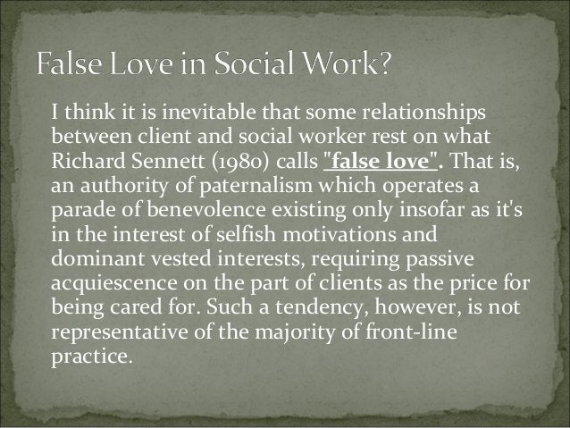 I think it is inevitable that some relationships between client and social worker rest on what Richard Sennett (1980) call...
