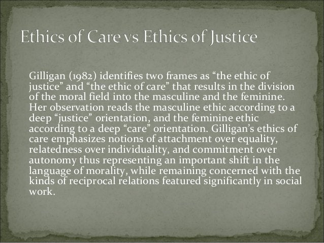 """Gilligan (1982) identifies two frames as """"the ethic of justice"""" and """"the ethic of care"""" that results in the division of th..."""