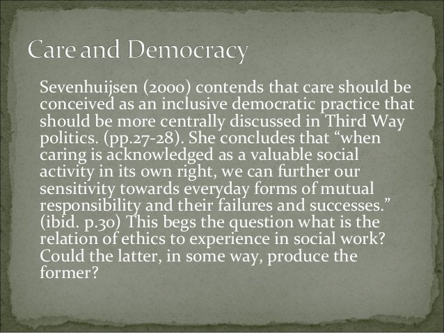 Sevenhuijsen (2000) contends that care should be conceived as an inclusive democratic practice that should be more central...