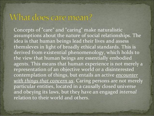 """Concepts of """"care"""" and """"caring"""" make naturalistic assumptions about the nature of social relationships. The idea is that h..."""