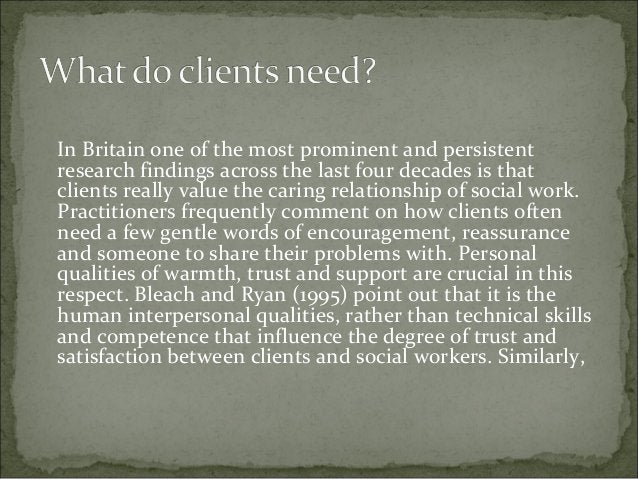 In Britain one of the most prominent and persistent research findings across the last four decades is that clients really ...