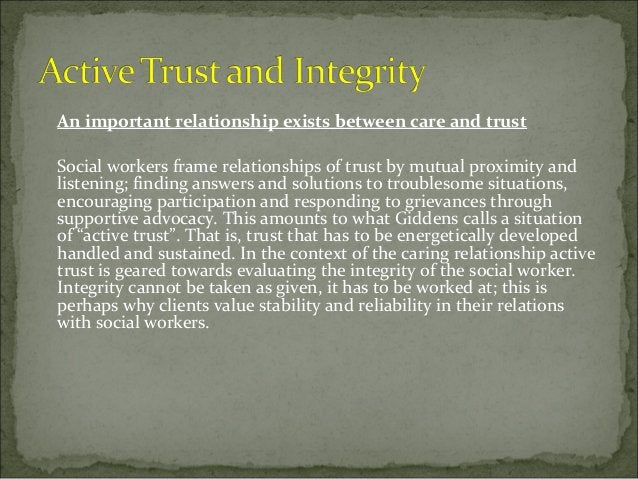 An important relationship exists between care and trust Social workers frame relationships of trust by mutual proximity an...