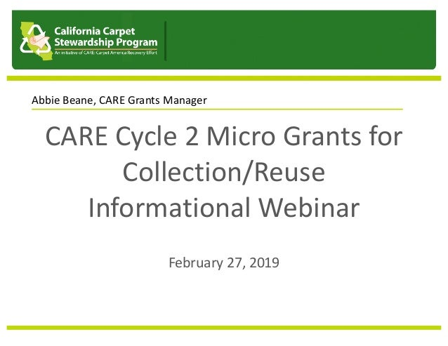 CARE Cycle 2 Micro Grants for Collection/Reuse Informational Webinar February 27, 2019 Abbie Beane, CARE Grants Manager Pr...
