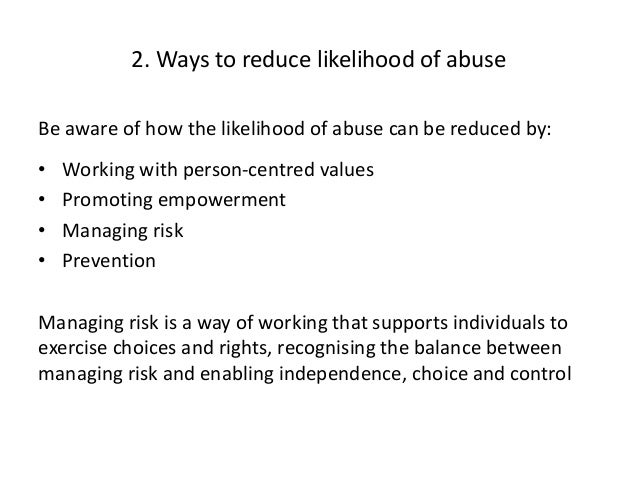 how can the likelihood of abuse be reduced by working with person centred values How does encouraging and promoting active participation can  how the likelihood of abuse may be reduced by  person centered approach you will be working.