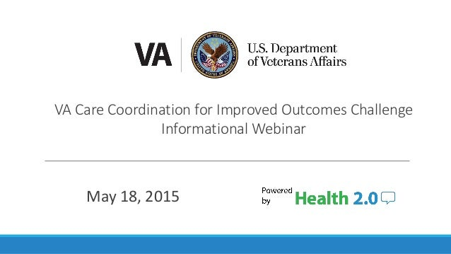 VA Care Coordination for Improved Outcomes Challenge Informational Webinar May 18, 2015