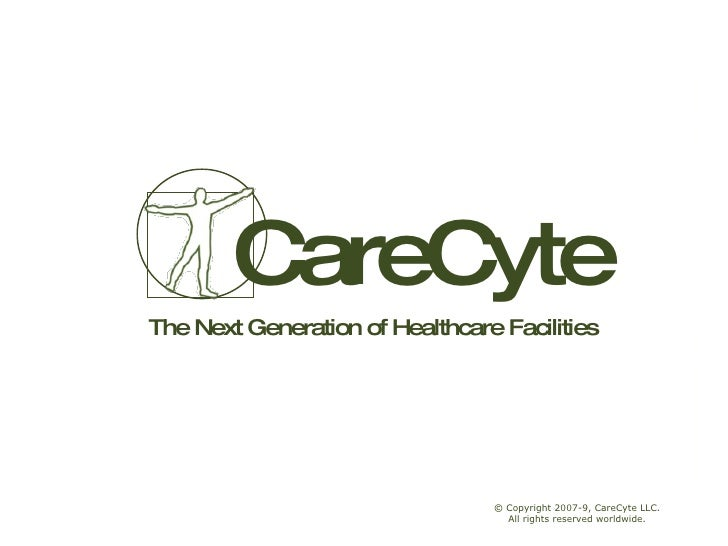 CareCyte The Next Generation of Healthcare Facilities © Copyright 2007-9, CareCyte LLC. All rights reserved worldwide.