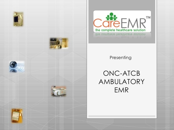 Presenting   ONC-ATCB AMBULATORY EMR