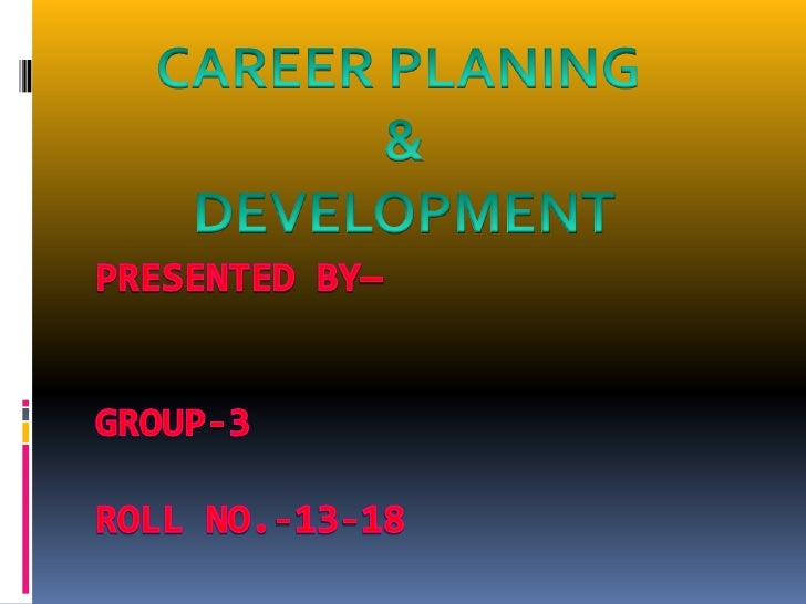 CAREER PLANING <br />&DEVELOPMENT<br />Presented By—                           Group-3                                    ...