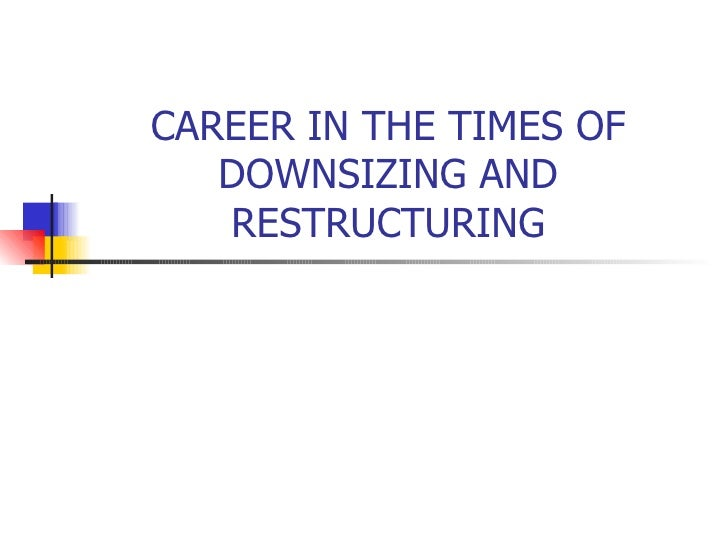 CAREER IN THE TIMES OF DOWNSIZING AND RESTRUCTURING