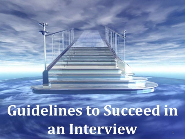 Guidelines to Succeed in     an Interview      1