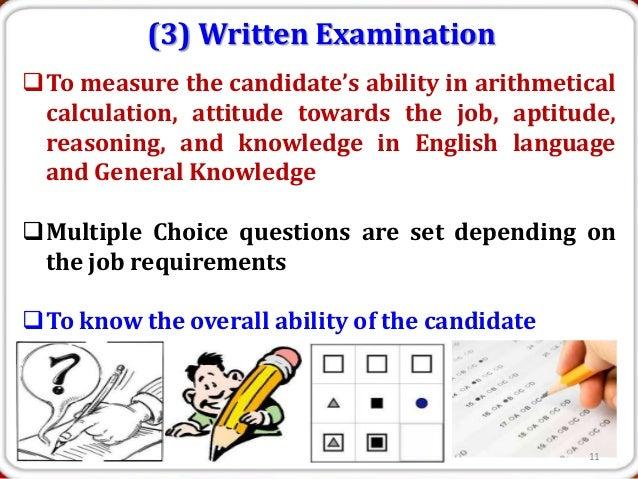 (3) Written ExaminationTo measure the candidate's ability in arithmetical calculation, attitude towards the job, aptitude...