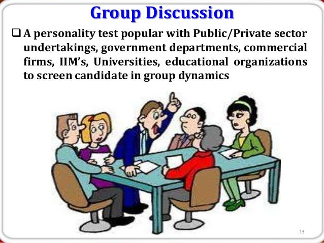 Group Discussion A personality test popular with Public/Private sector  undertakings, government departments, commercial ...
