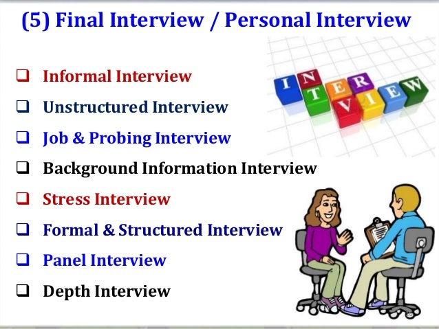 (5) Final Interview / Personal Interview Informal Interview Unstructured Interview Job & Probing Interview Background ...