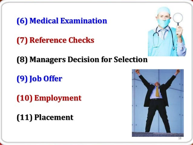 (6) Medical Examination(7) Reference Checks(8) Managers Decision for Selection(9) Job Offer(10) Employment(11) Placement  ...