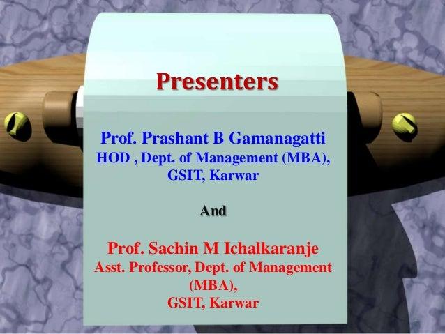 PresentersProf. Prashant B GamanagattiHOD , Dept. of Management (MBA),         GSIT, Karwar               And  Prof. Sachi...