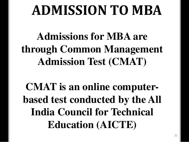 ADMISSION TO MBA   Admissions for MBA arethrough Common Management   Admission Test (CMAT)CMAT is an online computer-based...