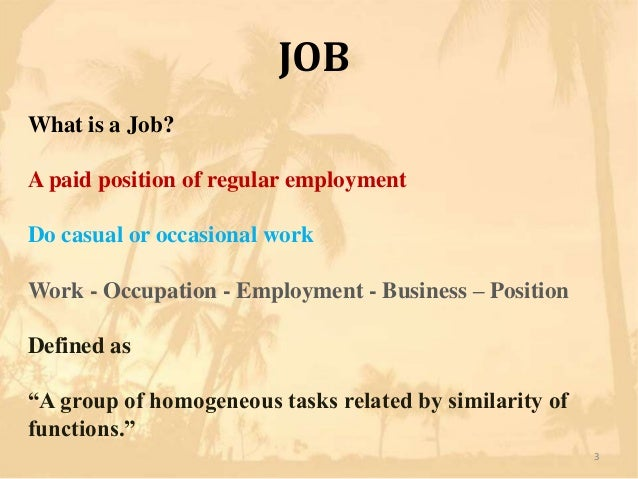 JOBWhat is a Job?A paid position of regular employmentDo casual or occasional workWork - Occupation - Employment - Busines...