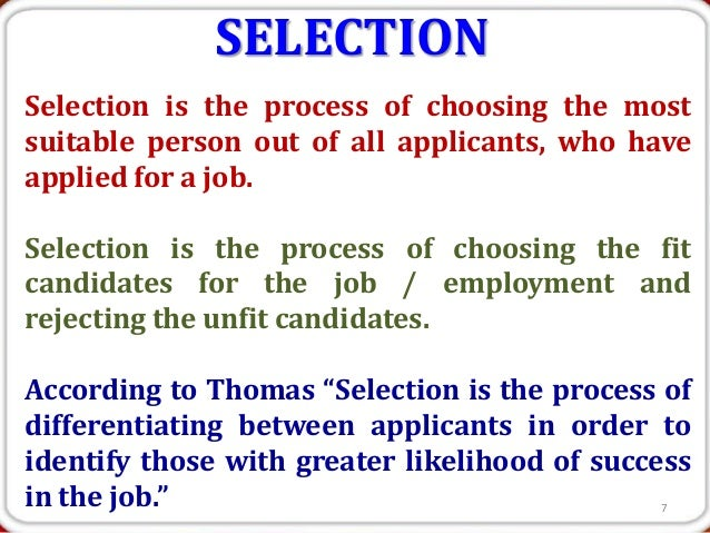 SELECTIONSelection is the process of choosing the mostsuitable person out of all applicants, who haveapplied for a job.Sel...