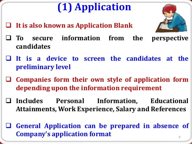(1) Application It is also known as Application Blank To secure      information   from       the   perspective  candida...