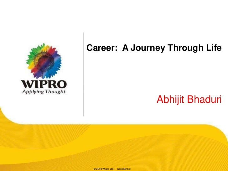 Career: A Journey Through Life                                   Abhijit Bhaduri © 2010 Wipro Ltd - Confidential