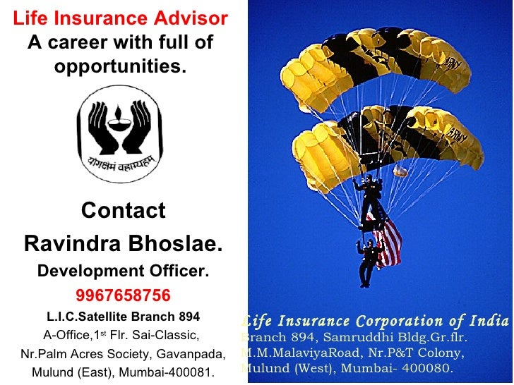 Contact Ravindra Bhoslae. Development Officer. 9967658756 L.I.C.Satellite Branch 894 A-Office,1 st  Flr. Sai-Classic,  Nr....