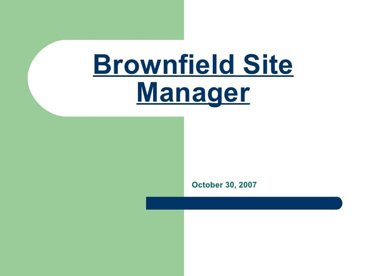 Brownfield Site Manager October 30, 2007