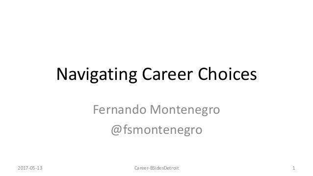 Navigating Career Choices Fernando Montenegro @fsmontenegro 2017-05-13 Career-BSidesDetroit 1