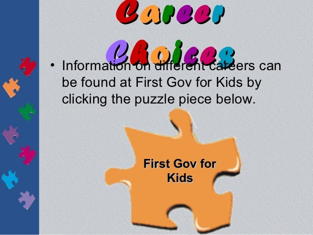 Career         Choices• Information on different careers can  be found at First Gov for Kids by  clicking the puzzle piece...