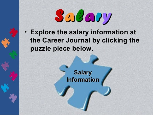 Salary• Explore the salary information at  the Career Journal by clicking the  puzzle piece below.                Salary  ...