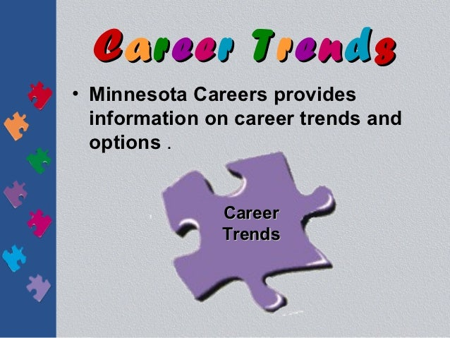 Career Trends• Minnesota Careers provides  information on career trends and  options .               Career               ...