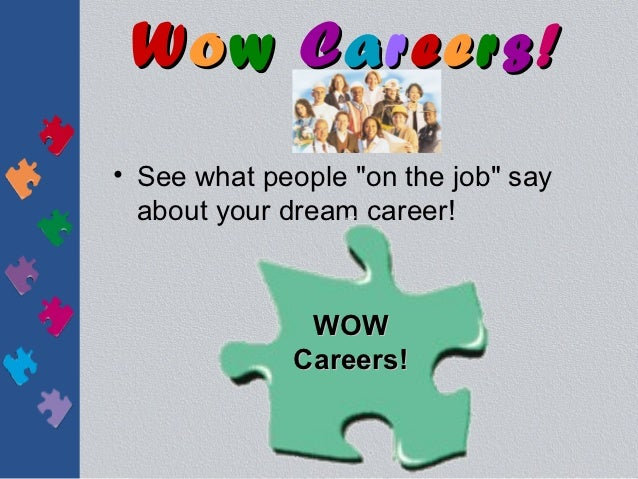 """Wow Careers!• See what people """"on the job"""" say  about your dream career!              WOW             Careers!"""