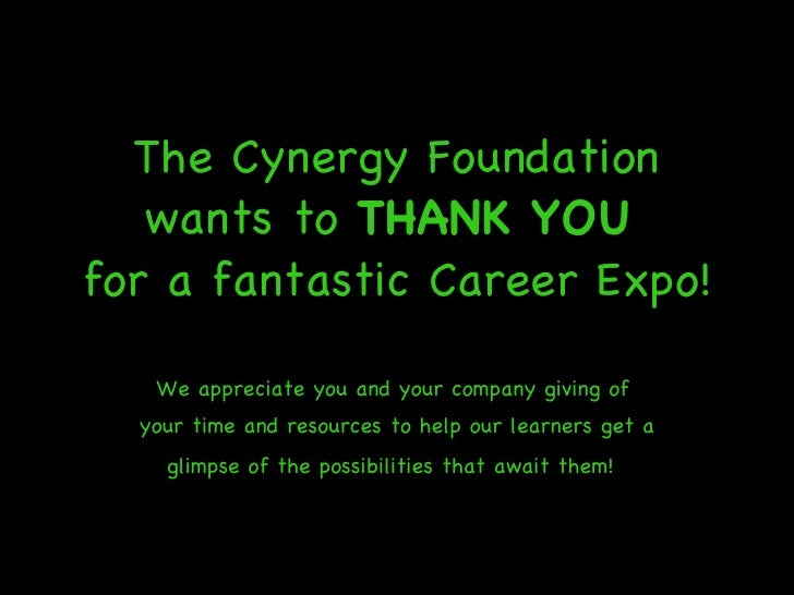 The Cynergy Foundation wants to  THANK YOU   for a fantastic Career Expo! We appreciate you and your company giving of  yo...