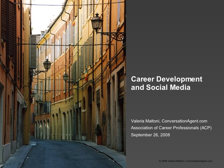 Career Development  and Social Media Valeria Maltoni, ConversationAgent.com Association of Career Professionals (ACP) Sept...