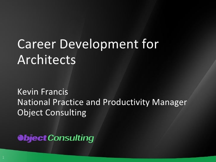 Career Development for Architects  Kevin Francis National Practice and Productivity Manager Object Consulting