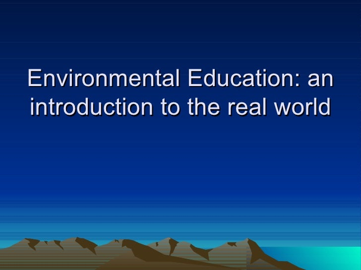 Environmental Education: an introduction to the real world