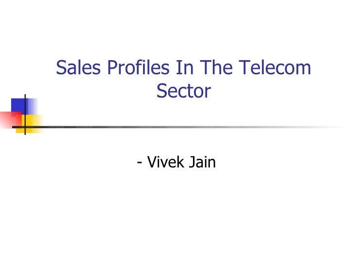 Sales Profiles In The Telecom Sector - Vivek Jain