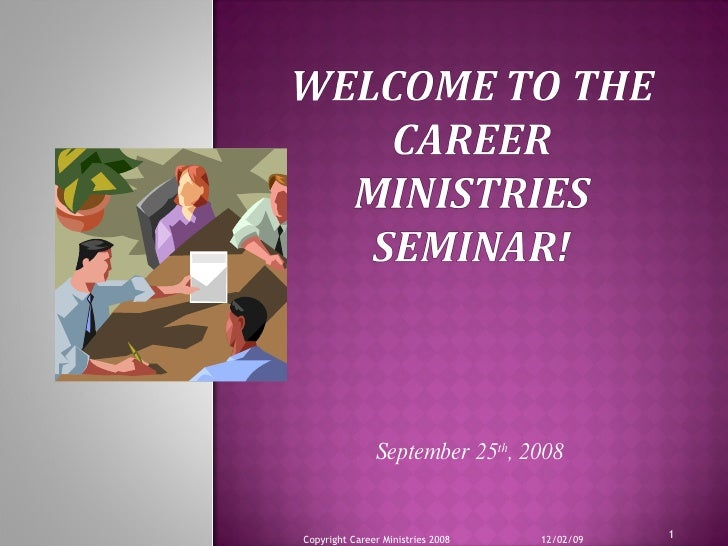 September 25 th , 2008 06/07/09 Copyright Career Ministries 2008
