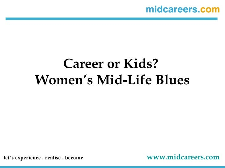 Career or Kids?  Women's Mid-Life Blues let's experience . realise . become   www.midcareers.com