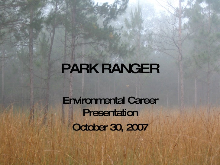 PARK RANGER Environmental Career Presentation October 30, 2007