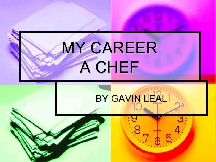 MY CAREER A CHEF BY GAVIN LEAL