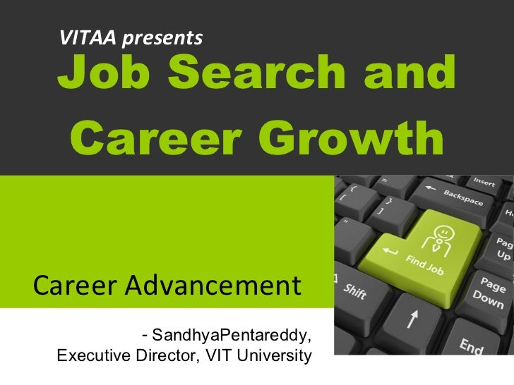 Job Search and Career Growth Career Advancement <ul><li>SandhyaPentareddy, </li></ul><ul><li>Executive Director, VIT Unive...
