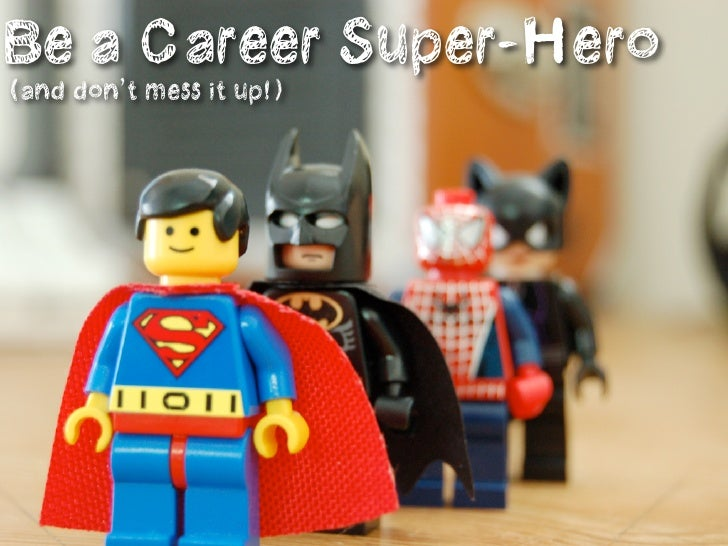 Be a Career Super-Hero (and don't mess it up!)