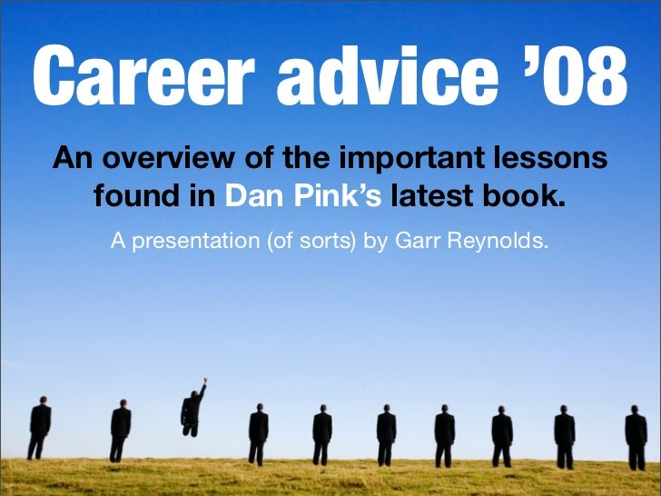 Career advice '08 An overview of the important lessons   found in Dan Pink's latest book.    A presentation (of sorts) by ...