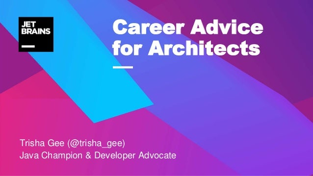 — Trisha Gee (@trisha_gee) Java Champion & Developer Advocate Career Advice for Architects